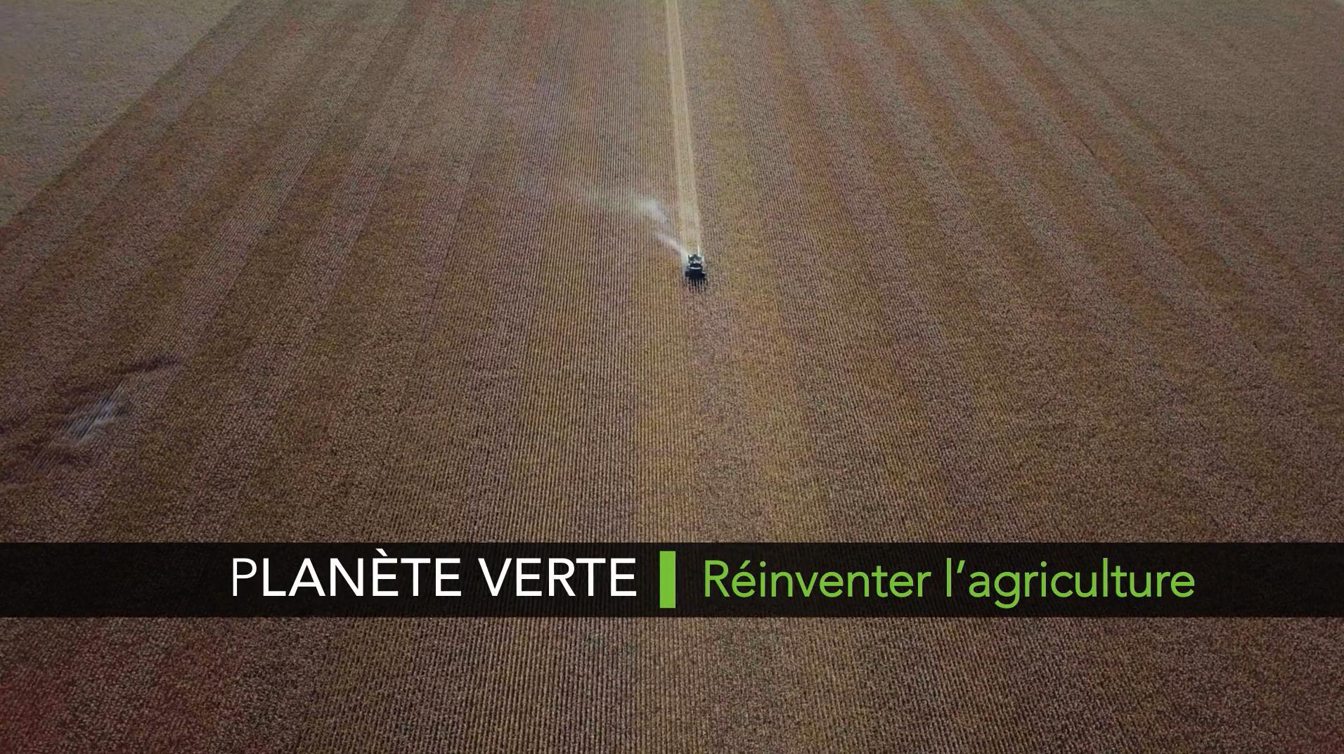 Planète verte, réinventer l'agriculture